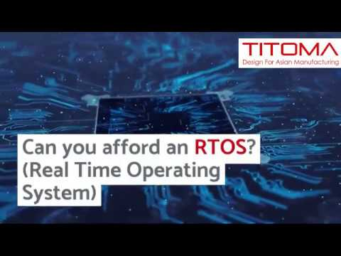 RTOS Can you afford a Real Time Operating System in Mass Manufacturing