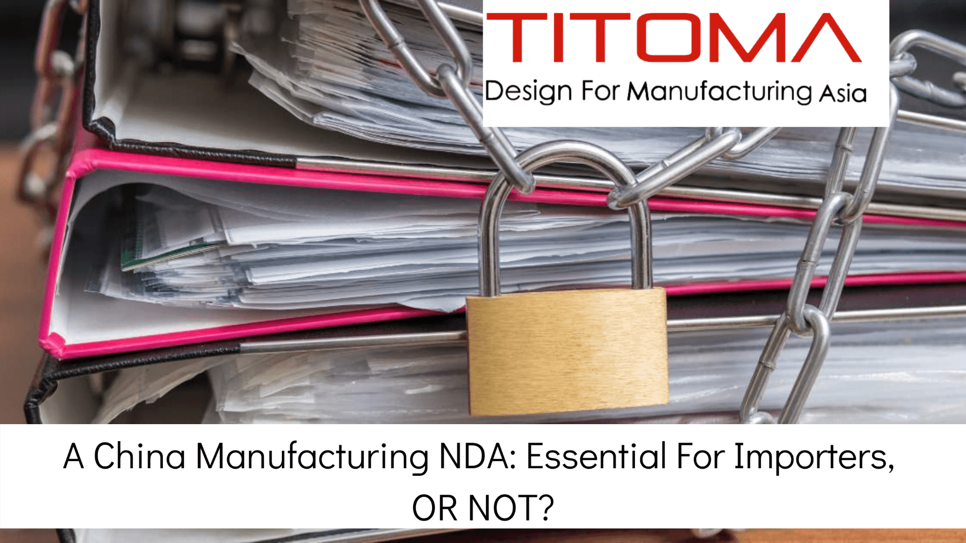 A china manufacturing NDA, essential for importers or not